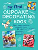My First Cupcake Decorating Book: Learn simple decorating skills with these 35 cute & easy recipes for cupcakes, cake pops, and cookies