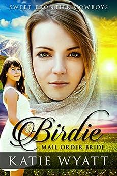 Mail Order Bride: Birdie: Clean Historical Western Romance (Sweet Frontier Cowboys Series Book 3) by [Wyatt, Katie]