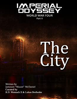 "Imperial Odyssey - The City (World War Four Book 2) by [McDaniel, Jameson ""Mason"" ]"