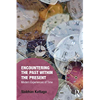Encountering the Past within the Present: Modern Experiences of Time (Memory Studies: Global Constellations)