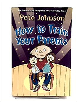Book [(How to Train Your Parents)] [ By (author) Pete Johnson ] [April, 2003]