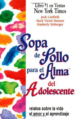 Sopa de Pollo para el Alma del Adolescente: Relatos sobre la vida el amor y el aprendizaje (Chicken Soup for the Soul) (Spanish Edition) by HCI Espanol