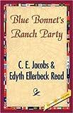 Blue Bonnet's Ranch Party, C. E. Jacobs & Edyth Ellerbeck Read, 1421896281