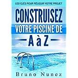 Construisez votre piscine de A à Z: Les clés pour réussir votre projet (French Edition)