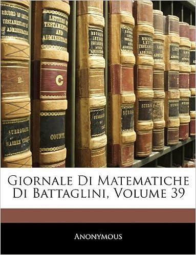 Book Giornale Di Matematiche Di Battaglini, Volume 39 (Italian Edition) by Anonymous . (2010-01-05)