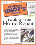 Complete Idiot's Guide to Trouble-Free Home Repair, David J. Tenenbaum, 0028632621