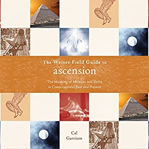 The Weiser Field Guide to Ascension: The Meaning of Miracles and Shifts in Consciousness Past and Present Audiobook