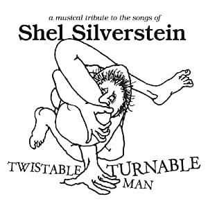 Twistable, Turnable Man: A Musical Tribute To The Songs Of Shel Silver