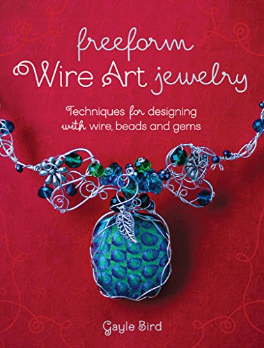 Freeform Wire Art Jewelry: Techniques for Designing With Wire, Beads and Gems (Wire Wrapping Beads)
