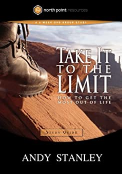 Take It to the Limit Study Guide: How to Get the Most Out of Life (North Point Resources) by [Stanley, Andy]