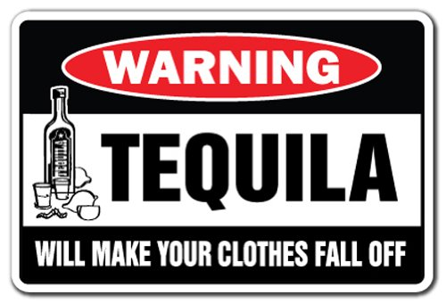 TEQUILA WILL MAKE YOUR CLOTHES FALL OFF Warning Sign drinking | Indoor/Outdoor | 14