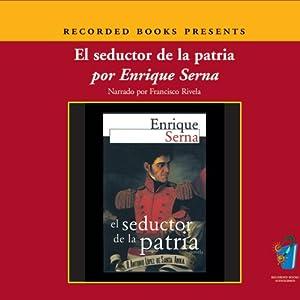 El Seductor de la Patria (Texto Completo) Audiobook