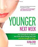 Younger Next Week: Your Ultimate Rx to Reverse the Clock, Boost Energy and Look and Feel Younger in 7 Days