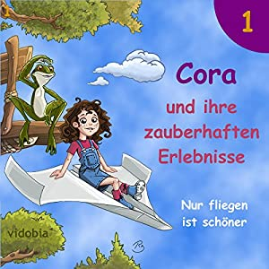 Nur fliegen ist schöner: 7 spannende Geschichten für Kinder vor dem Einschlafen (Cora und ihre zauberhaften Erlebnisse 1) Hörbuch