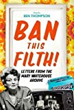 Ban This Filth!: Letters From the Mary Whitehouse Archive by unknown (2012)