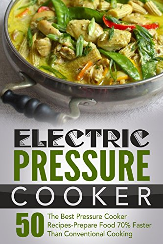 Electric Pressure Cooker Cookbook: 50 The Best Pressure Cooker Recipes-Prepare Food 70% Faster Than Conventional Cooking (Electric Pressure Cooker Cookbook, ... Cooker Recipes, Pressure Cooker Cookbook) by Joelyn Mckeown