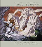 img - for Never Lasting Miracles: The Art of Todd Schorr book / textbook / text book