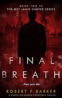 FINAL BREATH; A Compelling Murder-Conspiracy Thriller: The DCI Jamie Carver Series Book Two by [Barker, Robert F]