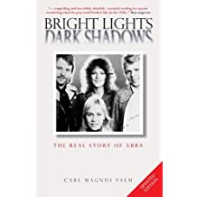 """Bright Lights, Dark Shadows: The Real Story of ABBA: The Real Story of """"Abba"""""""