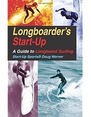 Longboarder's Start-Up: A Guide to Longboard Surfing
