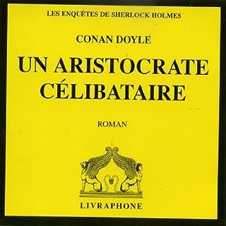 [Les enquêtes de Sherlock Holmes] : Un aristocrate célibataire, Doyle, Arthur Conan