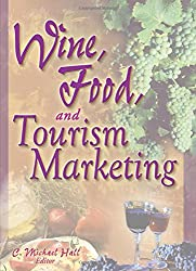 Wine, Food, and Tourism Marketing (Journal of Travel & Tourism Marketing, Vol. 14, Numbers 3/4 2003)