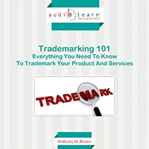 Trademarking 101: Everything You Need to Know to Trademark Your Product and Services Audiobook