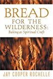 Bread for the Wilderness, Jay C. Rochelle, 1931232520