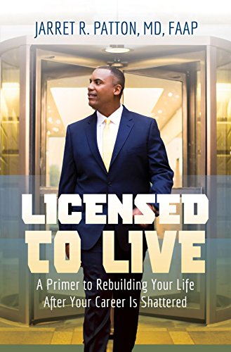 Licensed to Live: A Primer to Rebuilding Your Life After Your Career Has Been Shattered