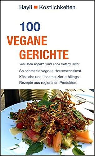 100 vegane Gerichte: So schmeckt vegane Hausmannskost. Köstliche ...
