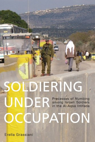 Soldiering Under Occupation: Processes of Numbing among Israeli Soldiers in the Al-Aqsa Intifada (Intifada In The West Bank And Gaza Strip)