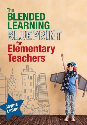 The Blended Learning Blueprint for Elementary Teachers (Corwin Teaching Essentials) - Elementary Teachers Book