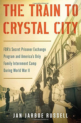 The Train to Crystal City: FDR's Secret Prisoner Exchange Program and America's Only Family Internment Camp During World War II by Jan Jarboe Russell (2015-01-20)