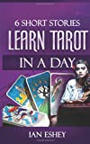 6 Short Stories: Learn Tarot in a Day, Ian Eshey, 1493601571