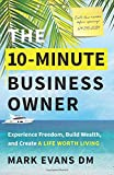 img - for The 10-Minute Business Owner: Experience Freedom, Build Wealth, and Create a Life Worth Living book / textbook / text book