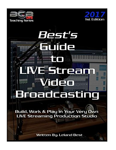 (Best's Guide to LIVE Stream Video Broadcasting: Build, Work & Play in Your Own Live Streaming Production Studio (BCBLive! Teaching Series Book 1) )