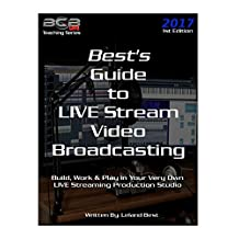 Best's Guide to LIVE Stream Video Broadcasting: Build, Work & Play in Your Own Live Streaming Production Studio (BCBLive! Teaching Series Book 1)
