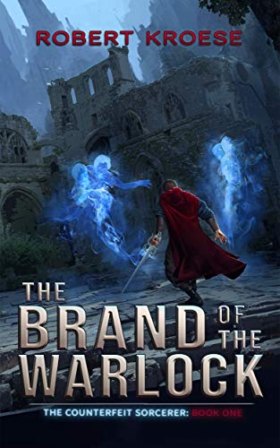 The Brand of the Warlock (The Counterfeit Sorcerer Book 1) by [Kroese, Robert]