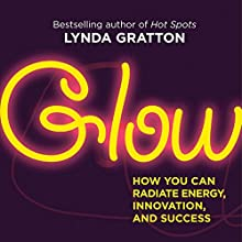 Glow: How You Can Radiate Energy, Innovation and Success Audiobook by Lynda Gratton Narrated by Elizabeth Jasicki