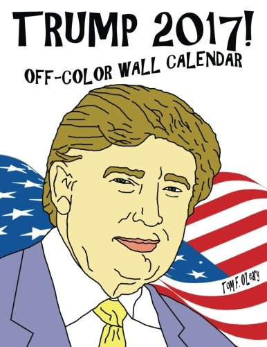 Trump 2017! Off-Color Wall Calendar