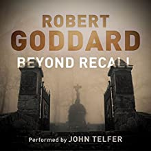 Beyond Recall Audiobook by Robert Goddard Narrated by John Telfer