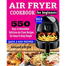 AIR FRYER COOKBOOK FOR BEGINNERS: 550 Easy-to-Remember Delicious Air Fryer Recipes for Smart and Busy People