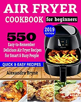 AIR FRYER COOKBOOK FOR BEGINNERS: 550 Easy-to-Remember