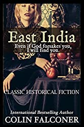 """East India: """"Even if God forsakes you, I will find you."""" (Classic Historical Fiction Book 6)"""