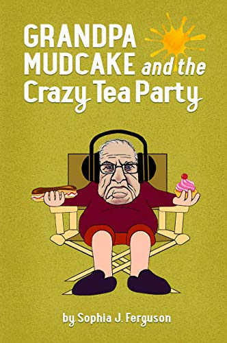 Grandpa Mudcake and the Crazy Tea Party: Funny Picture Books for 3-7 Year Olds -