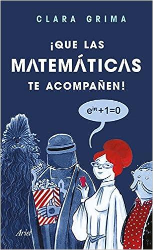 ¡Que las matemáticas te acompañen! (Ariel): Amazon.es: Clara Grima Ruiz: Libros