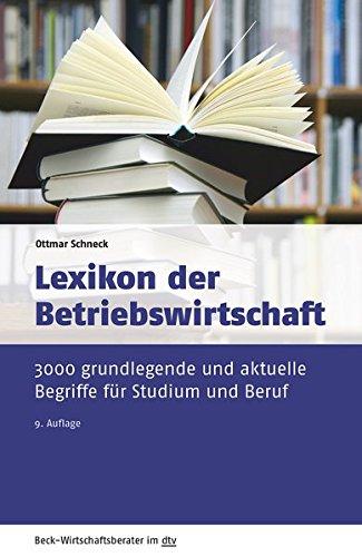 Lexikon der Betriebswirtschaft: 3.000 grundlegende und aktuelle Begriffe für Studium und Beruf (dtv Beck Wirtschaftsberater)