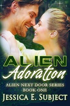 Alien Adoration: SciFi Alien Romance (Alien Next Door Book 1) by [Subject, Jessica E.]