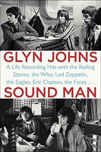 (Sound Man: A Life Recording Hits with The Rolling Stones, The Who, Led Zeppelin, The Eagles , Eric Clapton, The Faces . . .)