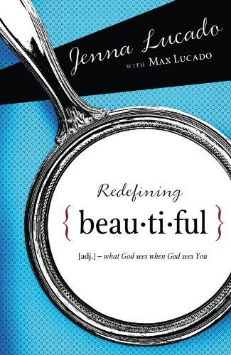 Redefining Beautiful: What God Sees When God Sees You by Jenna Lucado Bishop (2009-09-14)